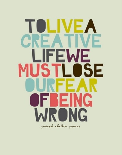 To live a creative life we must lose our fear of being wrongjarce altavistaventures Image collections